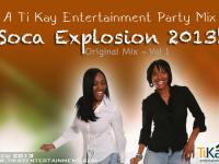 Ti Kay Entertainment Party Mix - Soca Explosion 2013 Vol 1