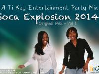 Ti Kay Entertainment Party Mix - Soca Explosion 2014 Vol 1